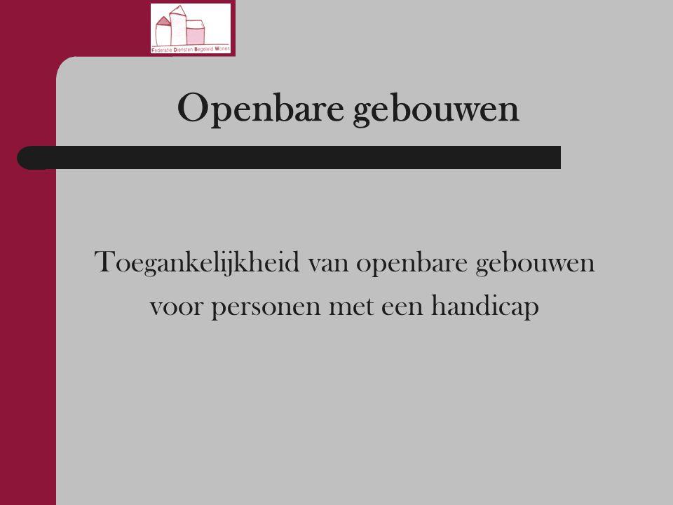 Openbare gebouwen Toegankelijkheid van openbare gebouwen voor personen met een handicap