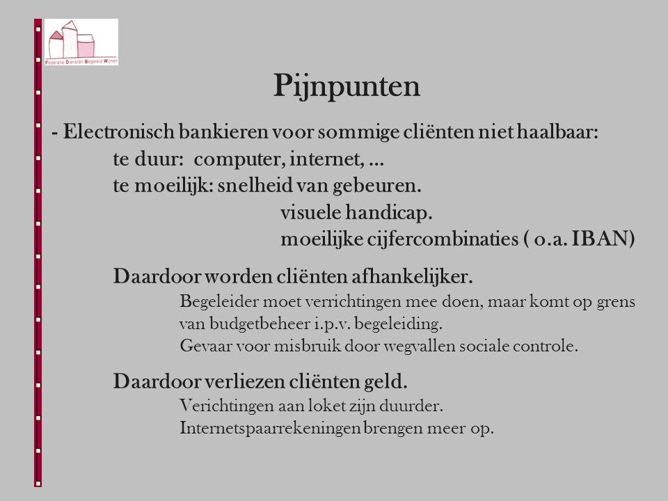 Pijnpunten - Electronisch bankieren voor sommige cliënten niet haalbaar: te duur: computer, internet, … te moeilijk: snelheid van gebeuren.