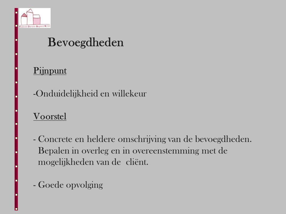 Bevoegdheden Pijnpunt -Onduidelijkheid en willekeur Voorstel - Concrete en heldere omschrijving van de bevoegdheden.