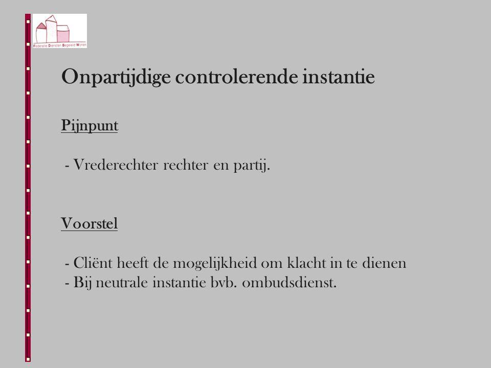 Onpartijdige controlerende instantie Pijnpunt - Vrederechter rechter en partij.