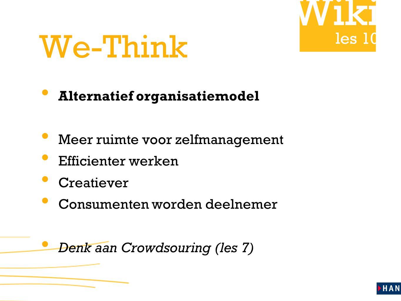 les 10 We-Think Alternatief organisatiemodel Meer ruimte voor zelfmanagement Efficienter werken Creatiever Consumenten worden deelnemer Denk aan Crowdsouring (les 7)