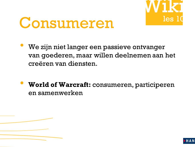 les 10 Consumeren We zijn niet langer een passieve ontvanger van goederen, maar willen deelnemen aan het creëren van diensten.