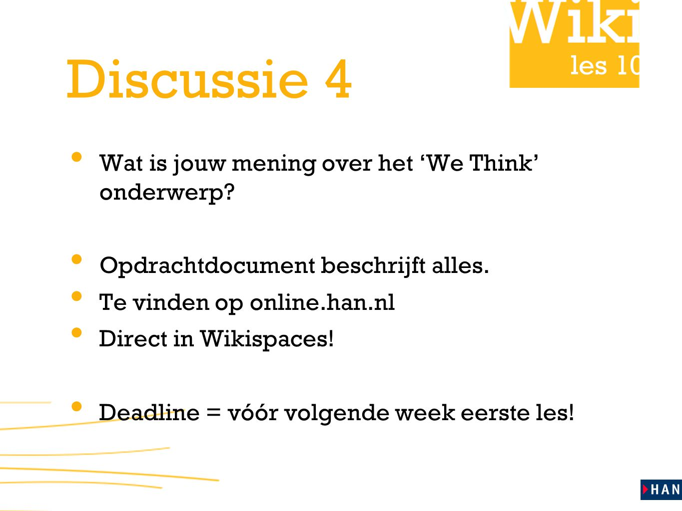 les 10 Discussie 4 Wat is jouw mening over het 'We Think' onderwerp.