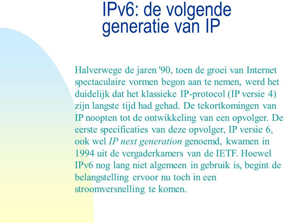 IPv6: de volgende generatie van IP Halverwege de jaren '90, toen de groei van Internet spectaculaire vormen begon aan te nemen, werd het duidelijk dat