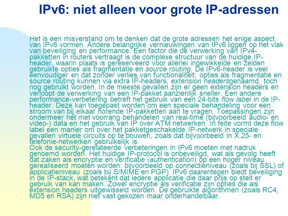 Het is een misverstand om te denken dat de grote adressen het enige aspect van IPv6 vormen. Andere belangrijke vernieuwingen van IPv6 liggen op het vl