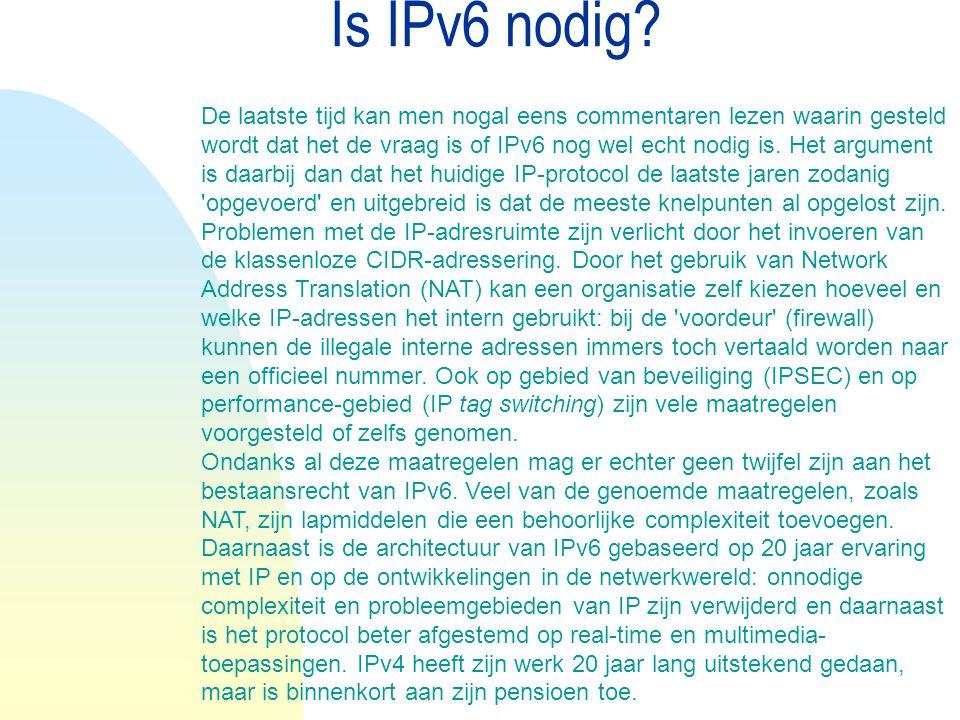 Is IPv6 nodig? De laatste tijd kan men nogal eens commentaren lezen waarin gesteld wordt dat het de vraag is of IPv6 nog wel echt nodig is. Het argume