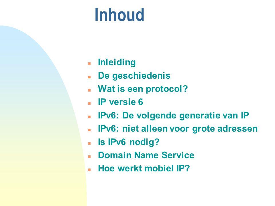 Inhoud Inleiding De geschiedenis Wat is een protocol? IP versie 6 IPv6: De volgende generatie van IP IPv6: niet alleen voor grote adressen Is IPv6 nod