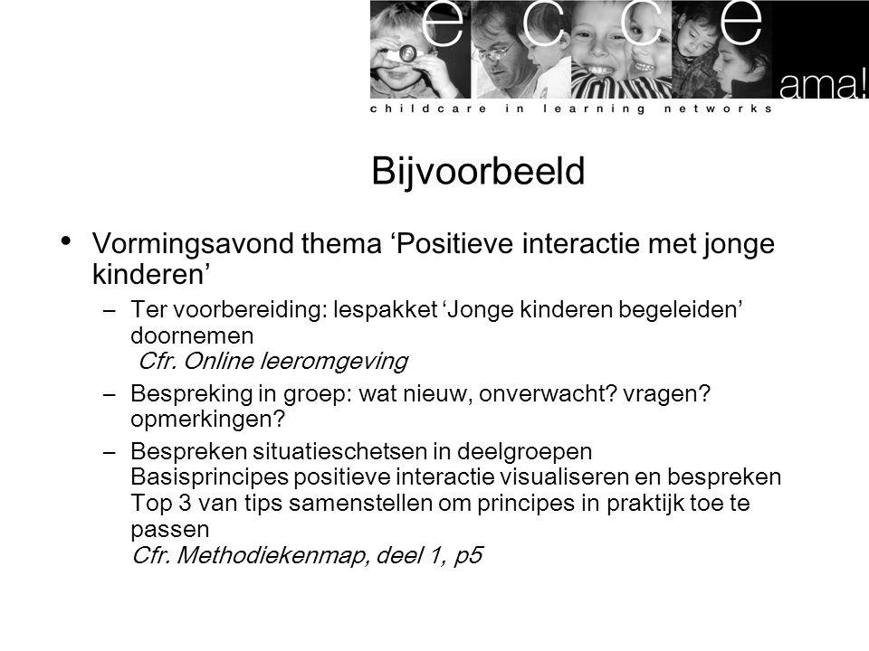Bijvoorbeeld Vormingsavond thema 'Positieve interactie met jonge kinderen' –Ter voorbereiding: lespakket 'Jonge kinderen begeleiden' doornemen Cfr. On