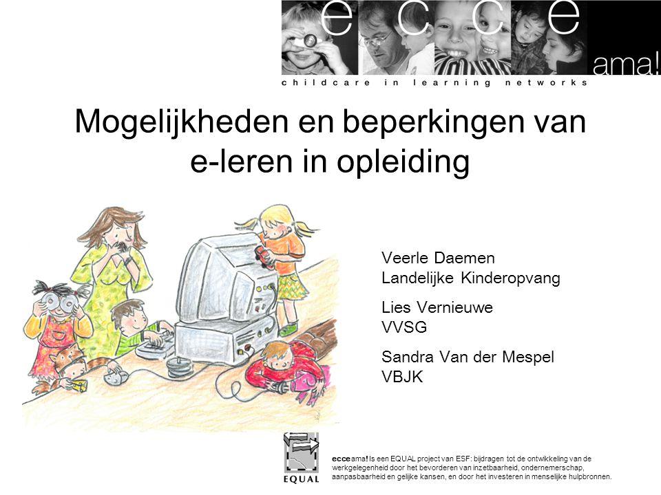 Veerle Daemen Landelijke Kinderopvang Lies Vernieuwe VVSG Sandra Van der Mespel VBJK ecce ama! Is een EQUAL project van ESF: bijdragen tot de ontwikke