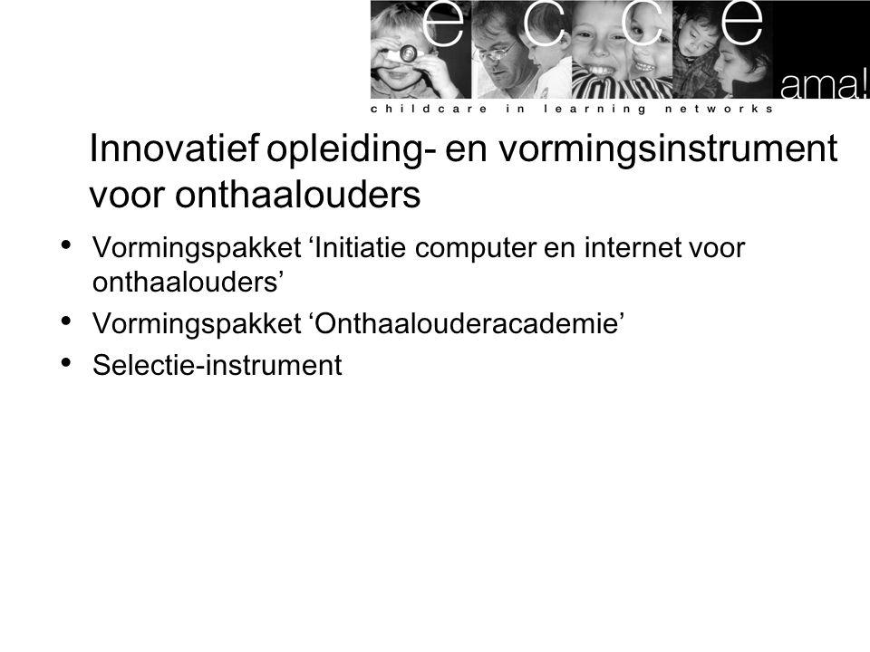 Innovatief opleiding- en vormingsinstrument voor onthaalouders Vormingspakket 'Initiatie computer en internet voor onthaalouders' Vormingspakket 'Onth