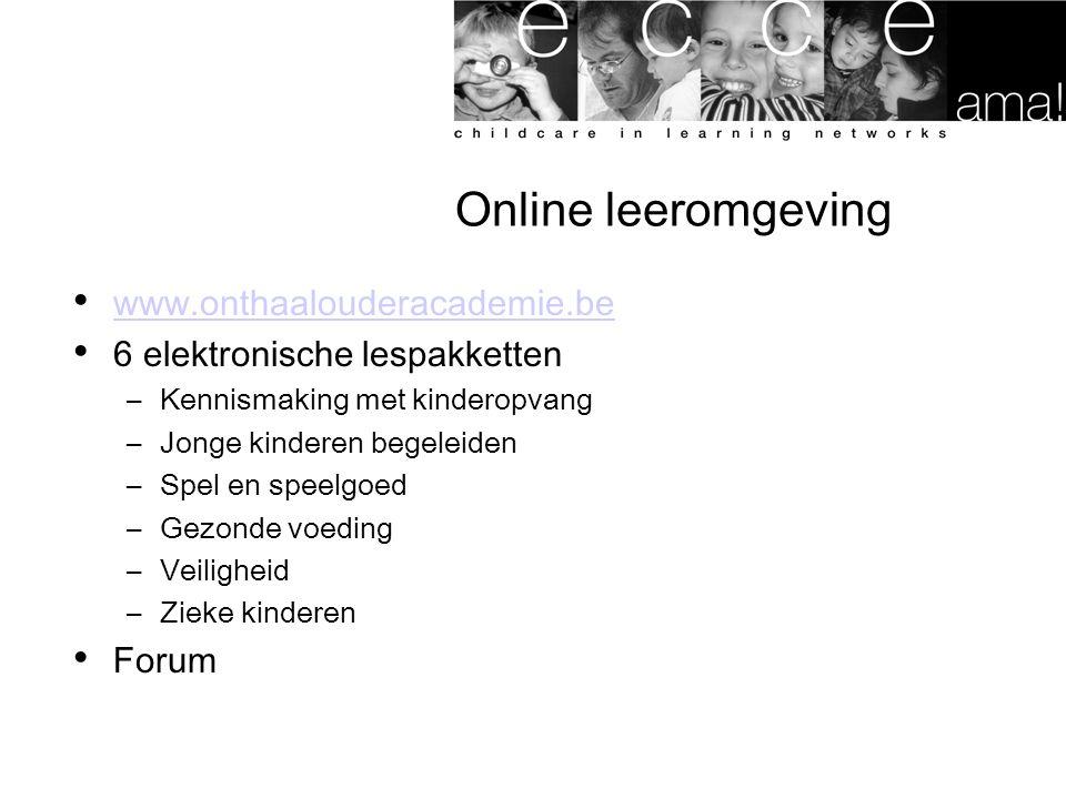 Online leeromgeving www.onthaalouderacademie.be 6 elektronische lespakketten –Kennismaking met kinderopvang –Jonge kinderen begeleiden –Spel en speelg
