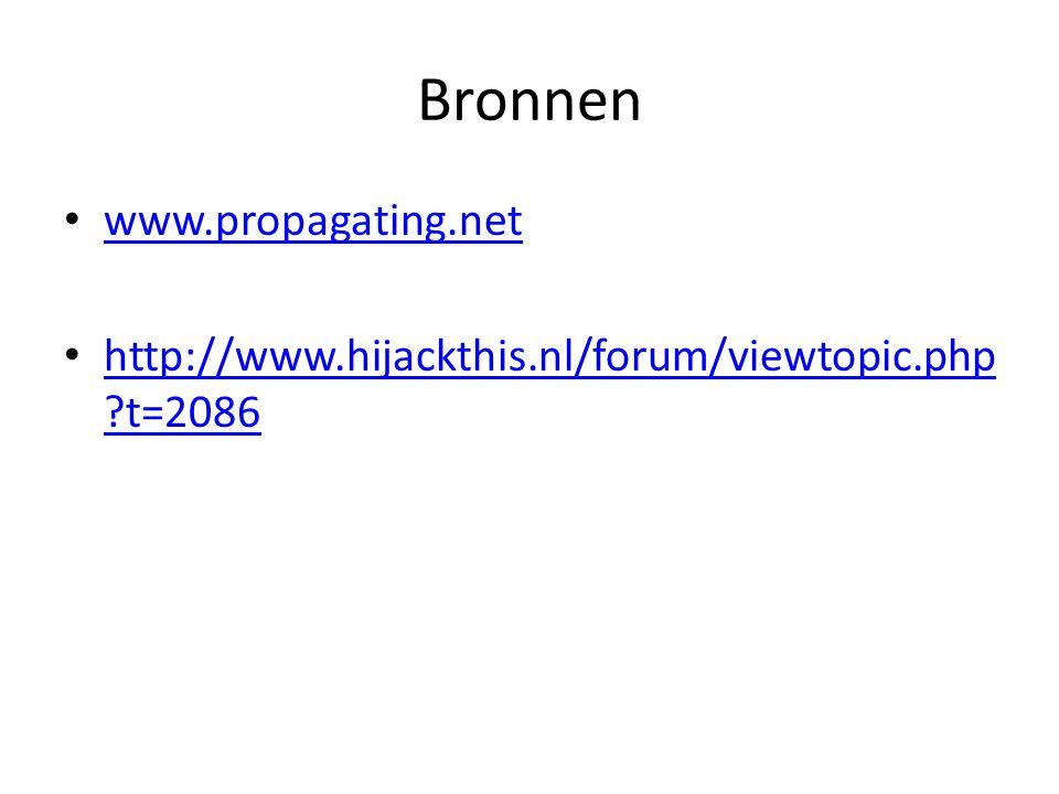 Bronnen www.propagating.net http://www.hijackthis.nl/forum/viewtopic.php t=2086 http://www.hijackthis.nl/forum/viewtopic.php t=2086