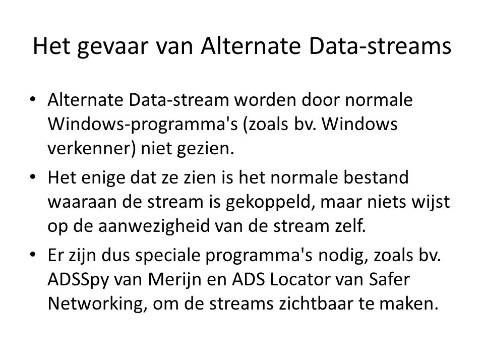 Het gevaar van Alternate Data-streams Alternate Data-stream worden door normale Windows-programma's (zoals bv. Windows verkenner) niet gezien. Het eni