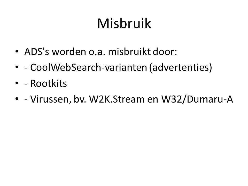 Misbruik ADS's worden o.a. misbruikt door: - CoolWebSearch-varianten (advertenties) - Rootkits - Virussen, bv. W2K.Stream en W32/Dumaru-A