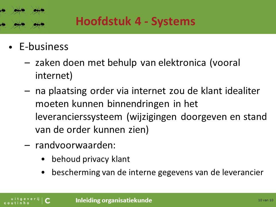 Inleiding organisatiekunde 10 van 10 Hoofdstuk 4 - Systems E-business –zaken doen met behulp van elektronica (vooral internet) –na plaatsing order via