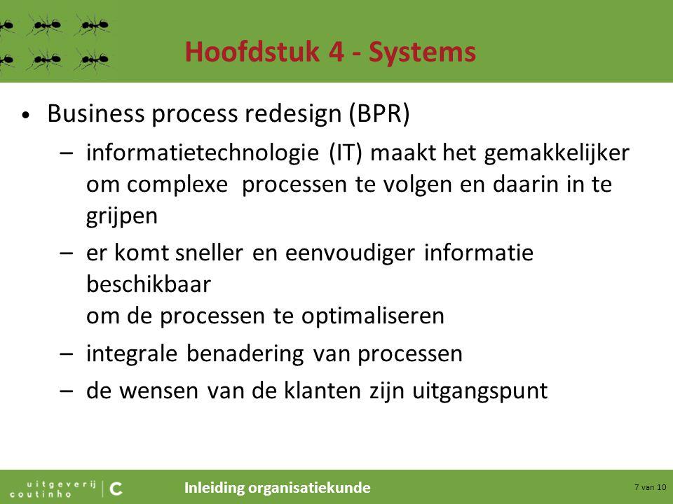 Inleiding organisatiekunde 7 van 10 Hoofdstuk 4 - Systems Business process redesign (BPR) –informatietechnologie (IT) maakt het gemakkelijker om compl