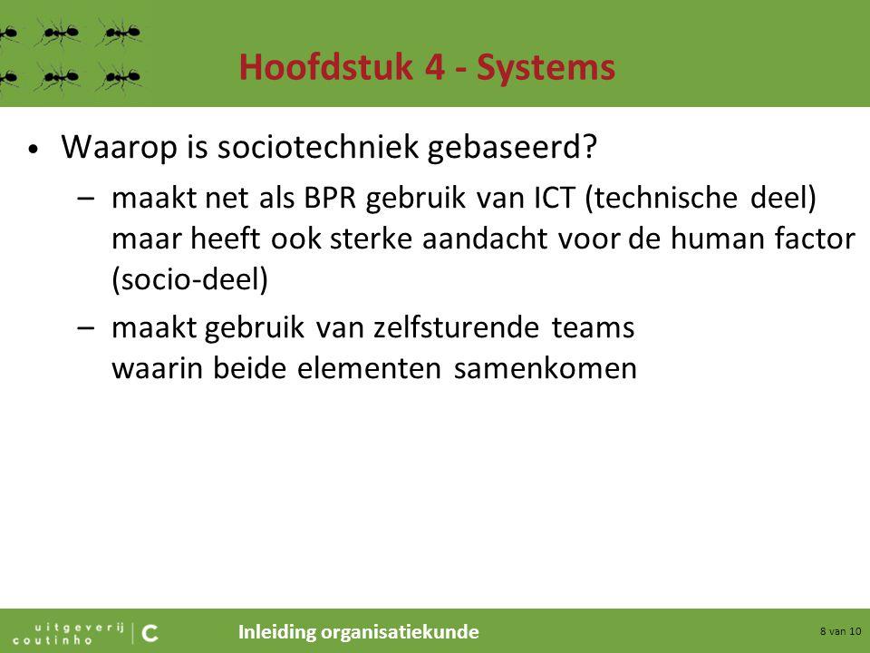 Inleiding organisatiekunde 9 van 10 Hoofdstuk 4 - Systems Workflow Management (WF) –het WF-systeem houdt bij in welke fase een order zich bevindt –het geeft de betrokken medewerker exact de juiste informatie en bevoegdheden die op een bepaald moment nodig zijn zie het voorbeeld van het rijbewijs in par.