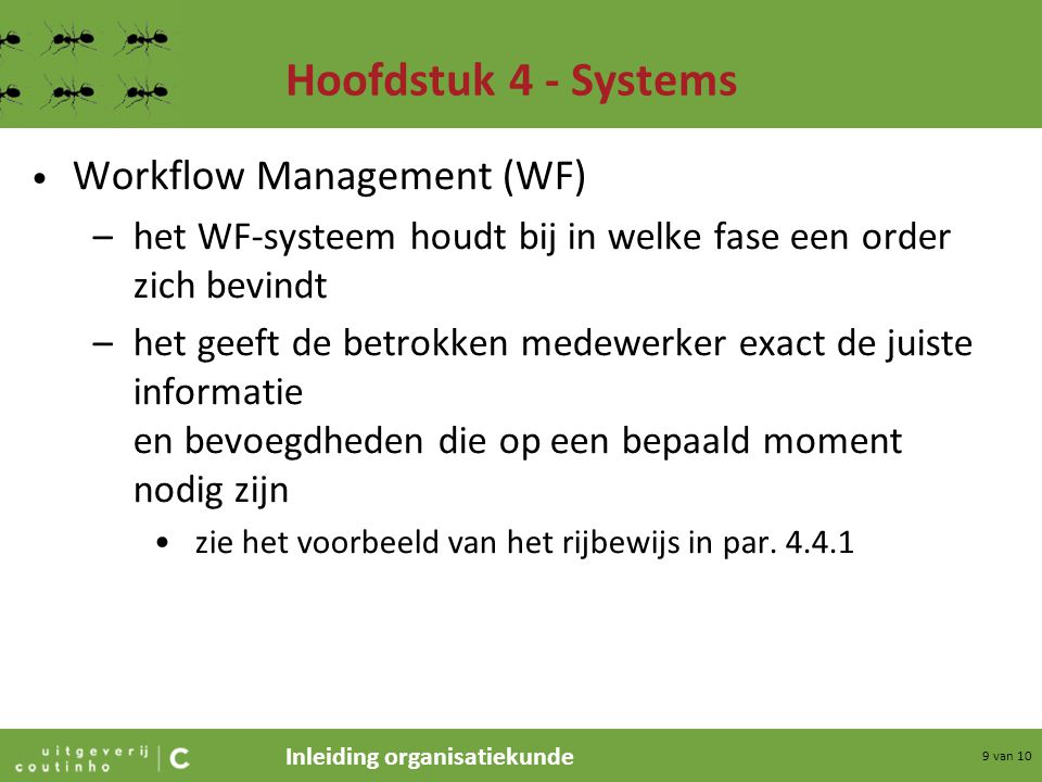 Inleiding organisatiekunde 9 van 10 Hoofdstuk 4 - Systems Workflow Management (WF) –het WF-systeem houdt bij in welke fase een order zich bevindt –het