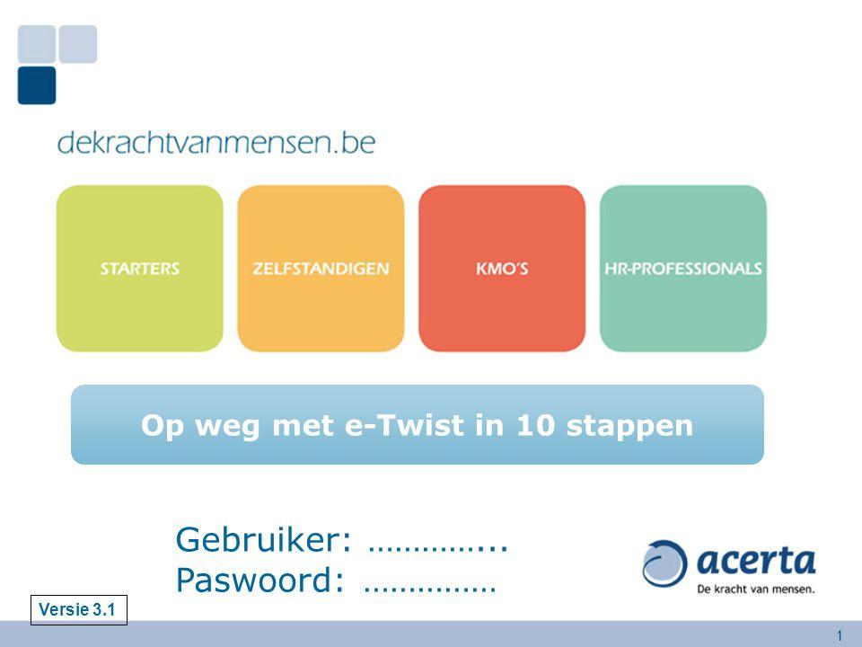 1 Versie 3.1 Gebruiker: …………... Paswoord: …………… Op weg met e-Twist in 10 stappen