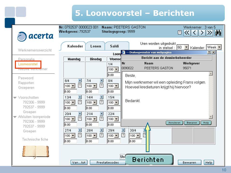 10 5. Loonvoorstel – Berichten Beste, Mijn werknemer wil een opleiding Frans volgen. Hoeveel kredieturen krijgt hij hiervoor? Bedankt.