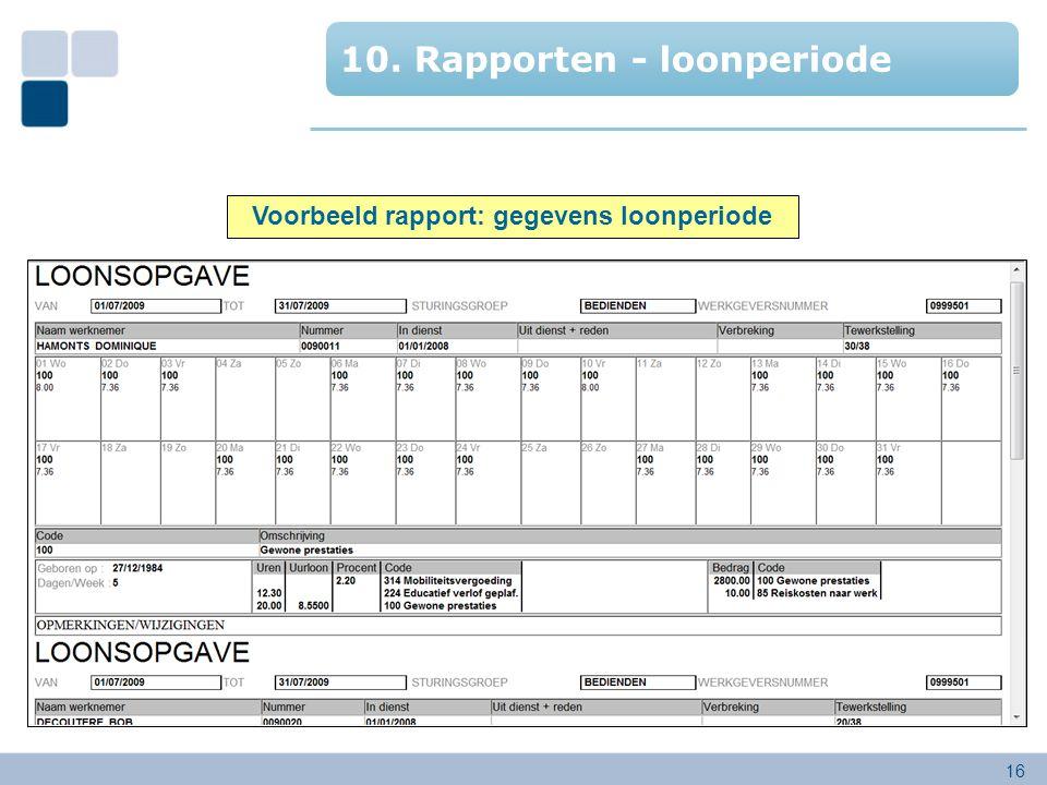 16 10. Rapporten - loonperiode Voorbeeld rapport: gegevens loonperiode