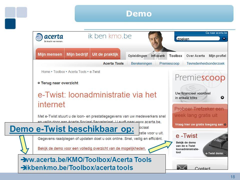 18  ww.acerta.be/KMO/Toolbox/Acerta Tools  ikbenkmo.be/Toolbox/acerta tools Demo e-Twist beschikbaar op: Demo