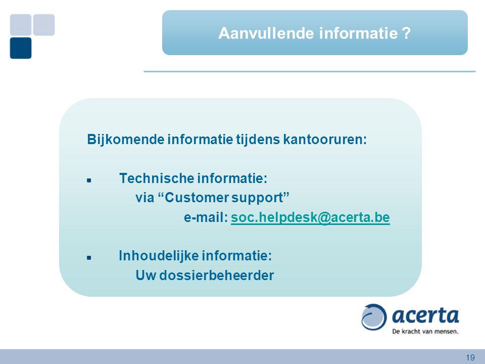 """19 Bijkomende informatie tijdens kantooruren: Technische informatie: via """"Customer support"""" e-mail: soc.helpdesk@acerta.besoc.helpdesk@acerta.be Inhou"""