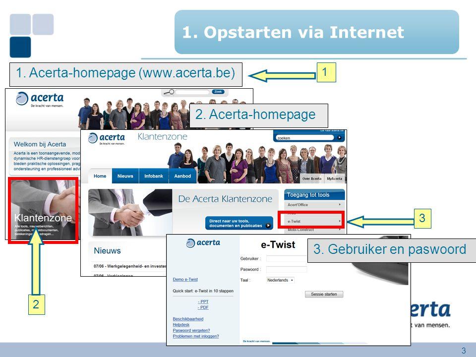 3 1. Acerta-homepage (www.acerta.be) 2. Acerta-homepage 1. Opstarten via Internet 3. Gebruiker en paswoord 1 2 3