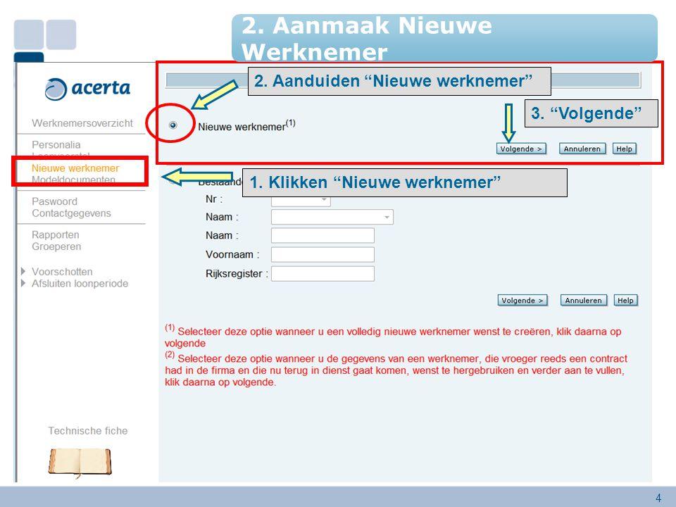 """4 1. Klikken """"Nieuwe werknemer"""" 2. Aanduiden """"Nieuwe werknemer"""" 3. """"Volgende"""" 2. Aanmaak Nieuwe Werknemer"""
