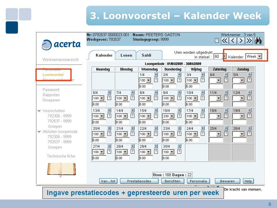 6 3.Loonvoorstel – Kalender Week Ingave prestatiecodes + gepresteerde uren per week 3. Loonvoorstel – Kalender Week