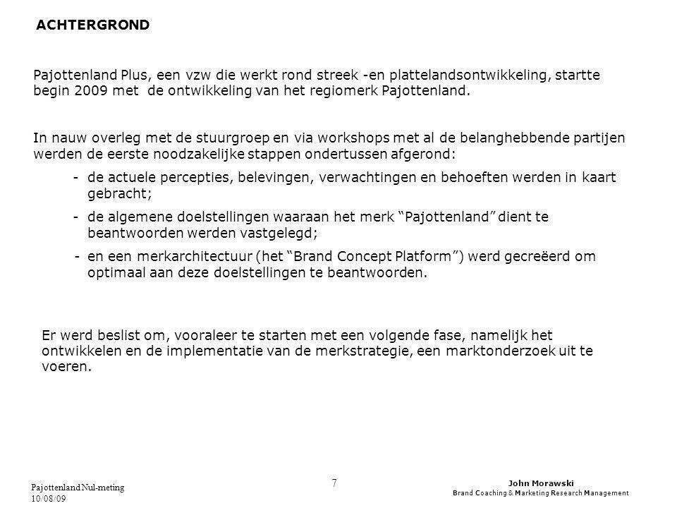 John Morawski Brand Coaching & Marketing Research Management Pajottenland Nul-meting 10/08/09 8 De hoofddoelstelling van dit marktonderzoek is een nulmeting van het merk Pajottenland.