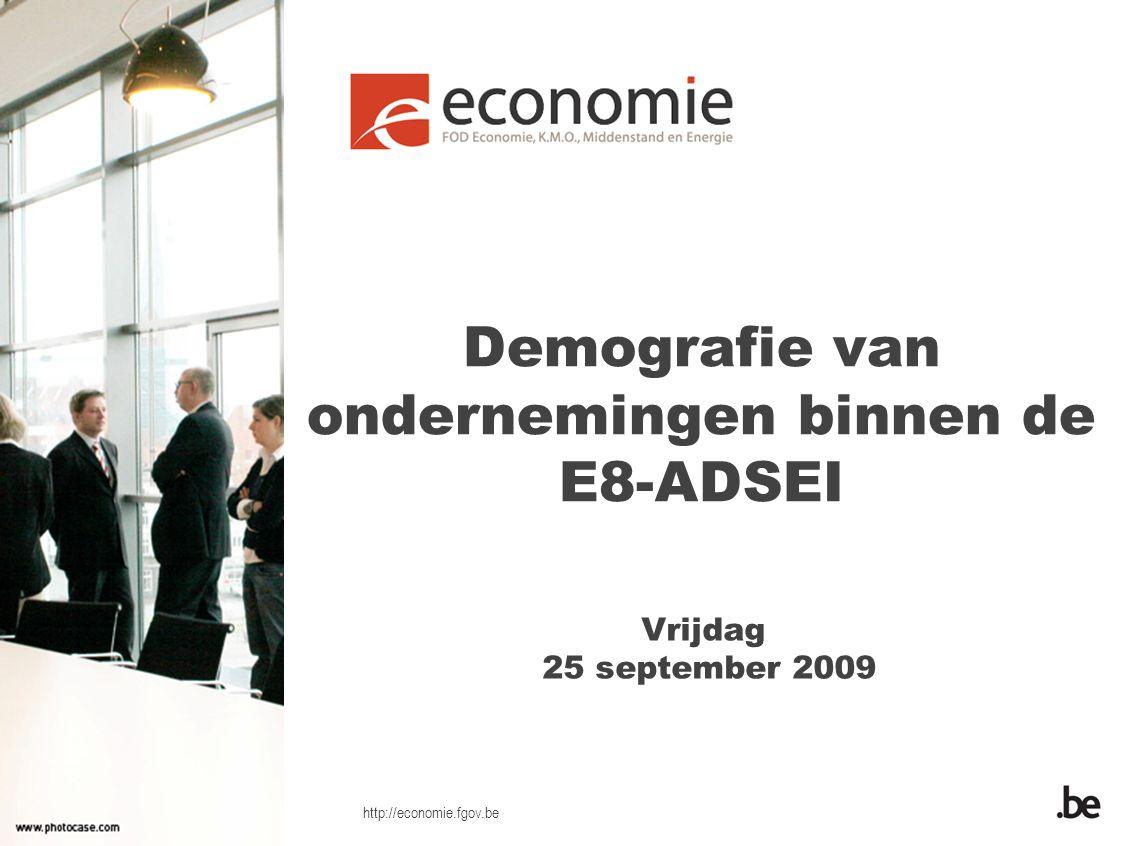 http://economie.fgov.be Demografie van ondernemingen binnen de E8-ADSEI Vrijdag 25 september 2009