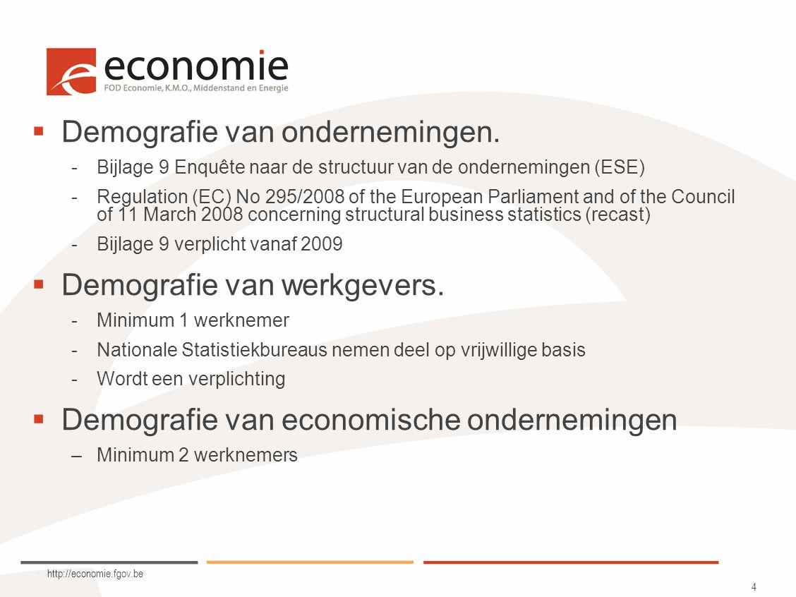 http://economie.fgov.be 5  Onderneming Eurostat « De onderneming stemt overeen met de kleinste combinatie van juridische entiteiten die een organisatorische eenheid van productie van goederen en diensten vormen en die een zelfstandige beslissingsbevoegdheid heeft, met name ten aanzien van de bestemming van haar vlottende middelen.