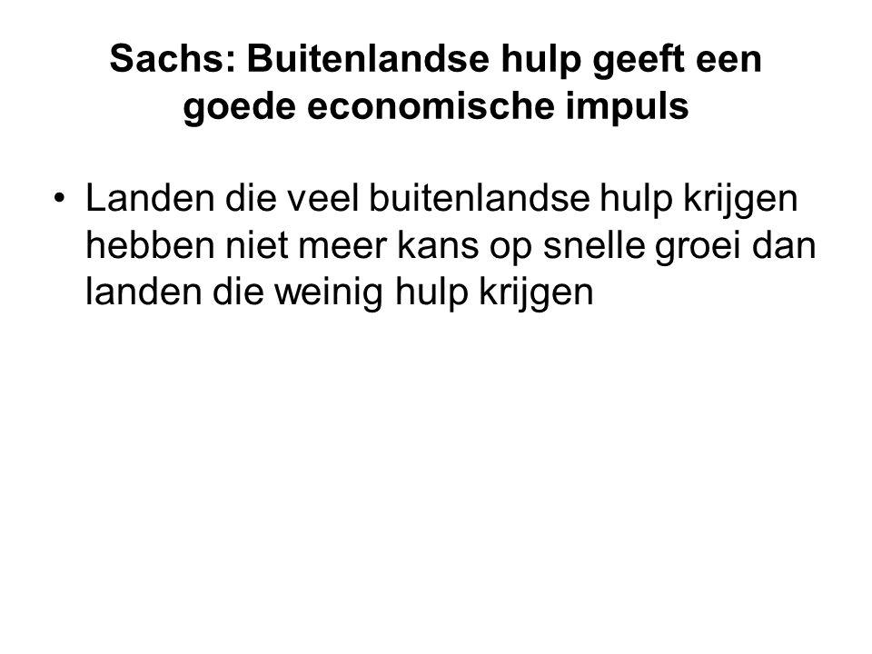 Sachs: Buitenlandse hulp geeft een goede economische impuls Landen die veel buitenlandse hulp krijgen hebben niet meer kans op snelle groei dan landen die weinig hulp krijgen