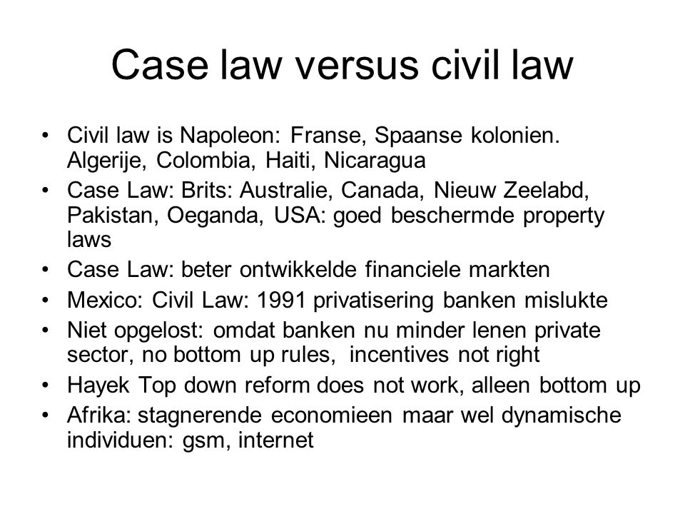 Case law versus civil law Civil law is Napoleon: Franse, Spaanse kolonien.