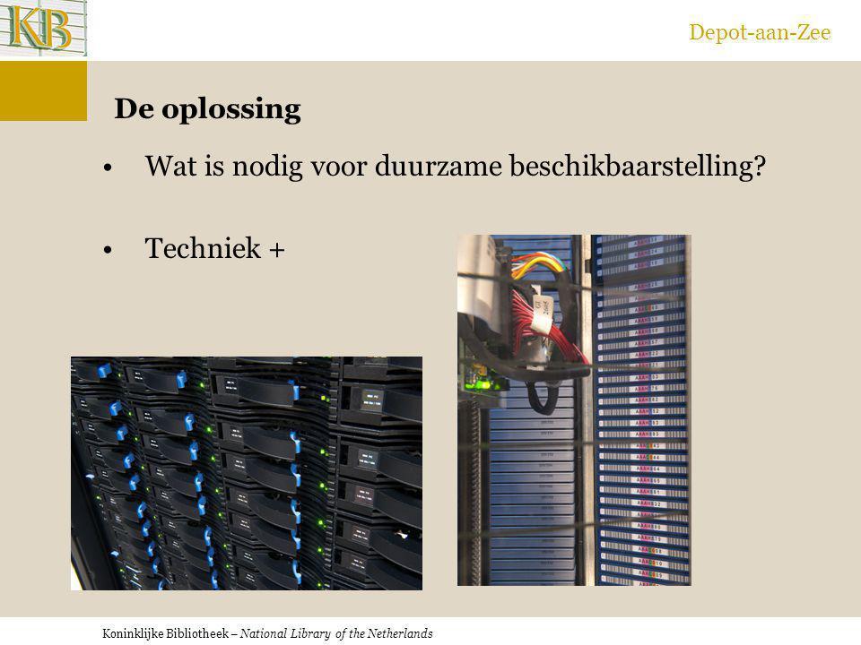 Koninklijke Bibliotheek – National Library of the Netherlands Depot-aan-Zee De oplossing Wat is nodig voor duurzame beschikbaarstelling? Techniek +