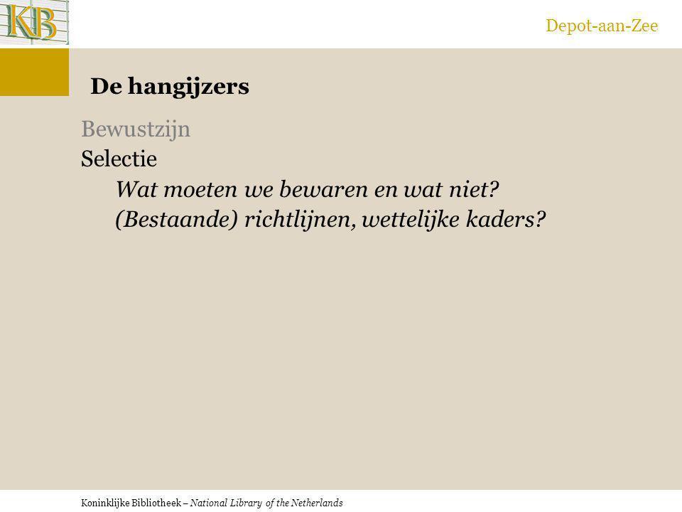 Koninklijke Bibliotheek – National Library of the Netherlands Depot-aan-Zee De hangijzers Bewustzijn Selectie Wat moeten we bewaren en wat niet? (Best