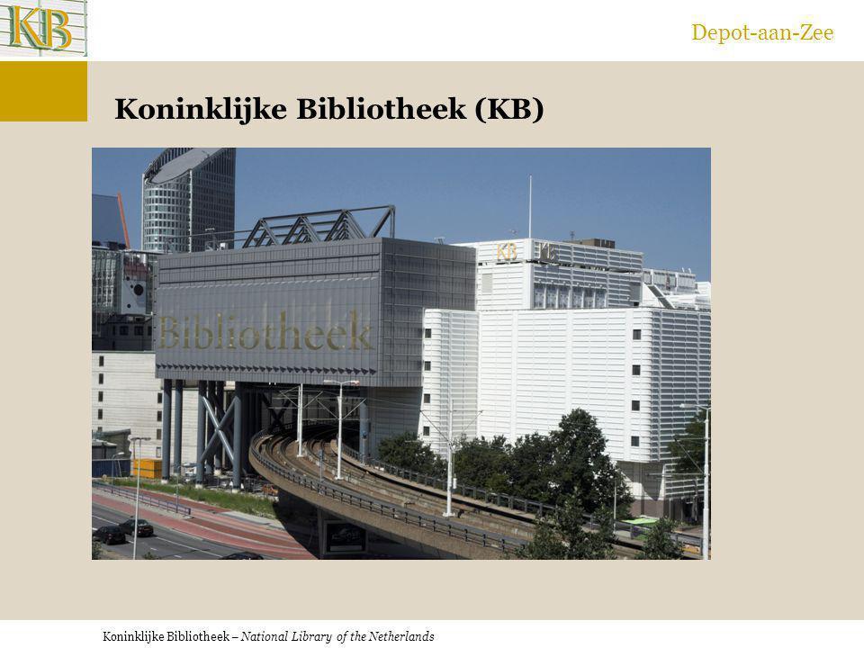 Koninklijke Bibliotheek – National Library of the Netherlands Depot-aan-Zee Koninklijke Bibliotheek (KB)