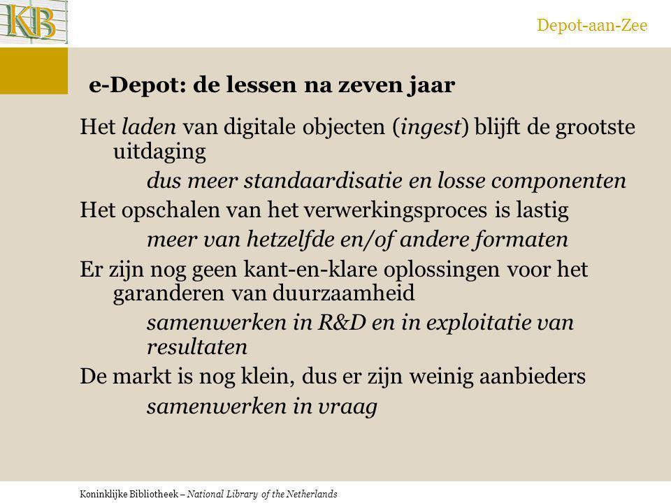 Koninklijke Bibliotheek – National Library of the Netherlands Depot-aan-Zee e-Depot: de lessen na zeven jaar Het laden van digitale objecten (ingest)