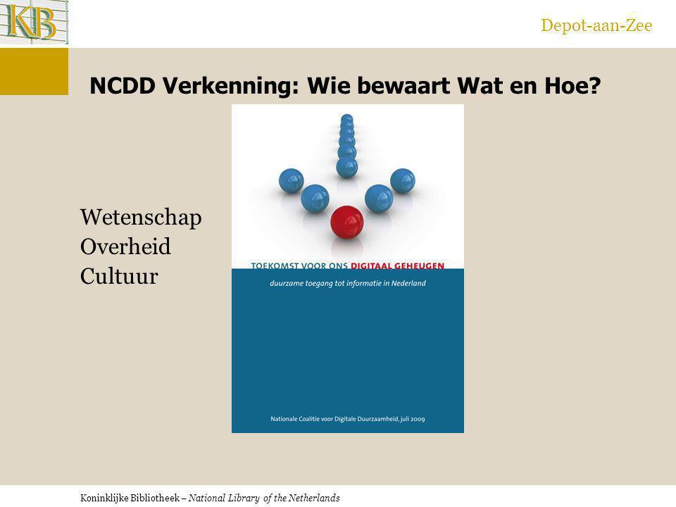 Koninklijke Bibliotheek – National Library of the Netherlands Depot-aan-Zee NCDD Verkenning: Wie bewaart Wat en Hoe? Wetenschap Overheid Cultuur