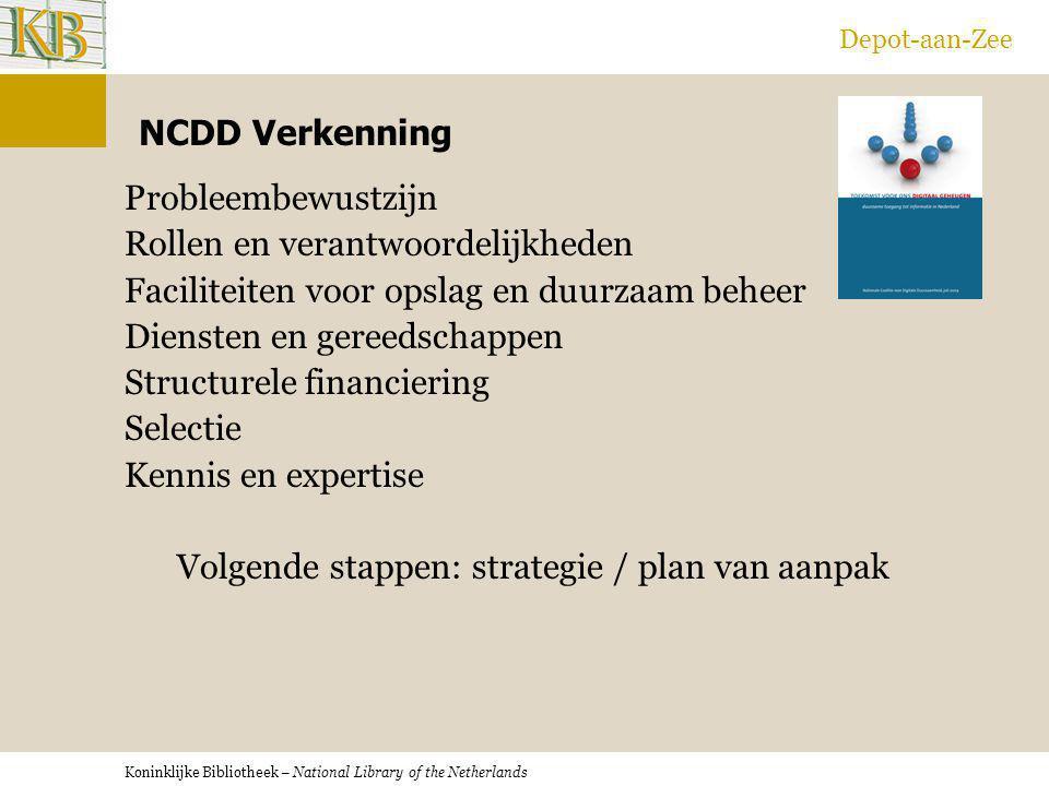 Koninklijke Bibliotheek – National Library of the Netherlands Depot-aan-Zee NCDD Verkenning Probleembewustzijn Rollen en verantwoordelijkheden Facilit
