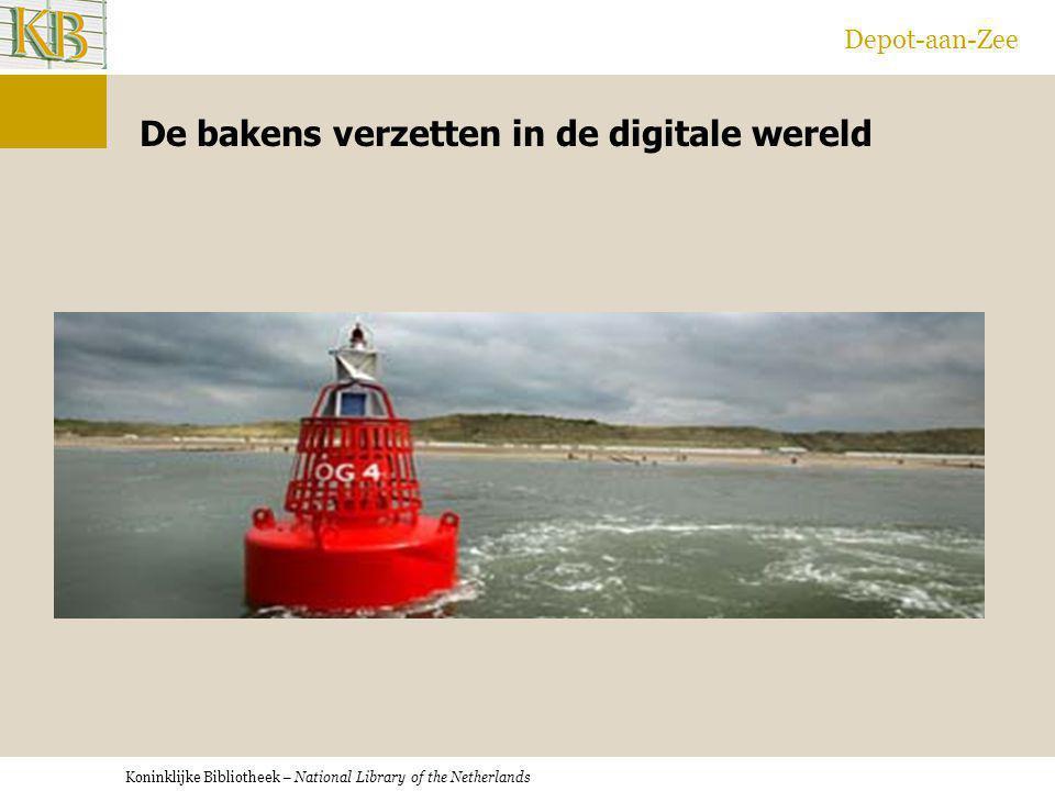 Koninklijke Bibliotheek – National Library of the Netherlands Depot-aan-Zee De bakens verzetten in de digitale wereld