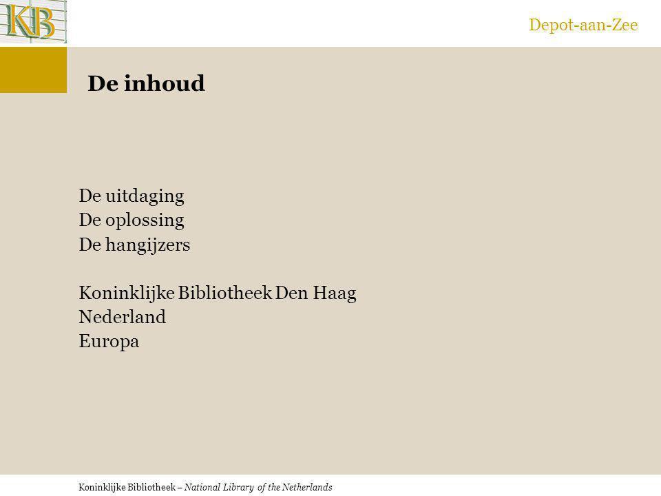 Koninklijke Bibliotheek – National Library of the Netherlands Depot-aan-Zee De inhoud De uitdaging De oplossing De hangijzers Koninklijke Bibliotheek