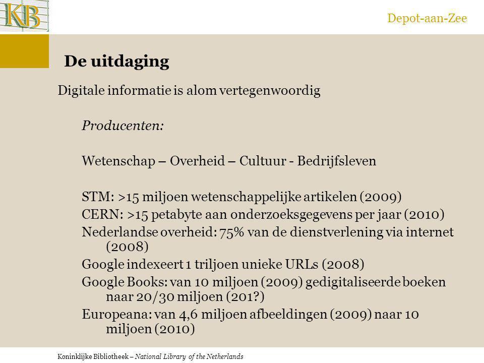 Koninklijke Bibliotheek – National Library of the Netherlands Depot-aan-Zee De uitdaging Digitale informatie is alom vertegenwoordig Producenten: Wete
