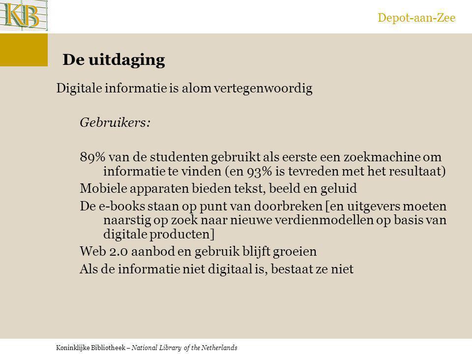 Koninklijke Bibliotheek – National Library of the Netherlands Depot-aan-Zee De uitdaging Digitale informatie is alom vertegenwoordig Gebruikers: 89% v