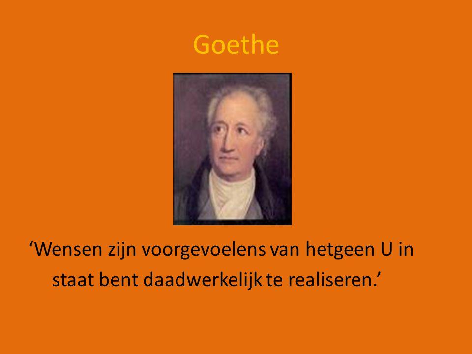 Goethe 'Wensen zijn voorgevoelens van hetgeen U in staat bent daadwerkelijk te realiseren.'