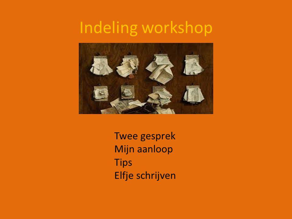 Indeling workshop Twee gesprek Mijn aanloop Tips Elfje schrijven
