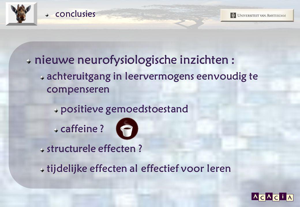 E P O S conclusies nieuwe neurofysiologische inzichten : achteruitgang in leervermogens eenvoudig te compenseren positieve gemoedstoestand caffeine ?