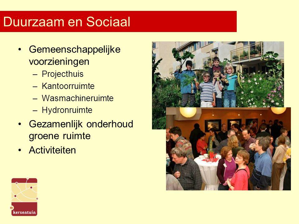 Duurzaam en Sociaal Gemeenschappelijke voorzieningen –Projecthuis –Kantoorruimte –Wasmachineruimte –Hydronruimte Gezamenlijk onderhoud groene ruimte A