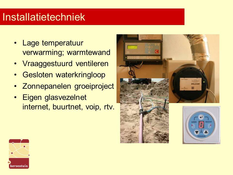 Installatietechniek Lage temperatuur verwarming; warmtewand Vraaggestuurd ventileren Gesloten waterkringloop Zonnepanelen groeiproject Eigen glasvezelnet internet, buurtnet, voip, rtv.